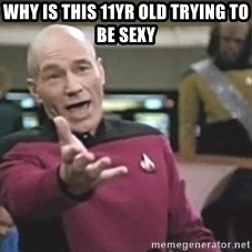 Picard Wtf - Why is this 11yr old trying to be sexy