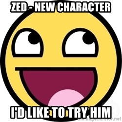 Awesome Smiley - zed - new character i'd like to try him