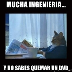 i should buy a boat cat - mucha ingenieria... y no sabes quemar un DVD