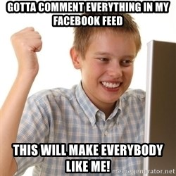 Noob kid - Gotta comment everything in my facebook feed This will make everybody like me!