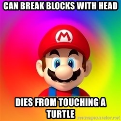 Mario Says - CAN BREAK BLOCKS WITH HEAD DIES FROM TOUCHING A TURTLE