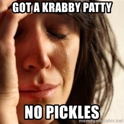 First World Problems - Got a Krabby Patty No Pickles