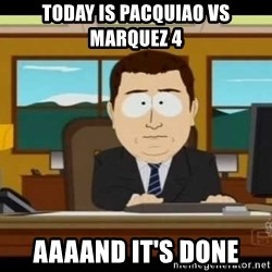 south park aand it's gone - TODAY IS PACQUIAO VS MARQUEZ 4 AAAAND IT'S DONE