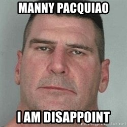 i am disappoint - manny pacquiao i am disappoint