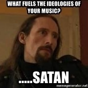 gorgoroth gaahl - What fuels the ideologies of your music? .....satan