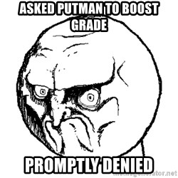 No Rage Face - asked putman to boost grade promptly denied