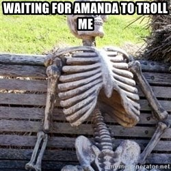 Waiting Skeleton - waiting for amanda to troll me