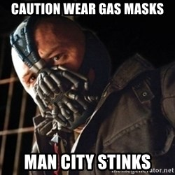 Only then you have my permission to die - CAUTION WEAR GAS MASKS MAN CITY STINKS