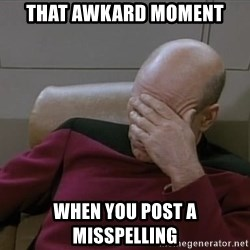 Picardfacepalm - That awkard moment when you post a misspelling