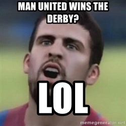 LOL PIQUE - Man united wins the derby? LOL