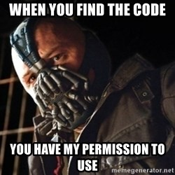 Only then you have my permission to die - when you find the code you have my permission to use