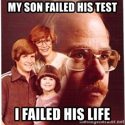 Vengeance Dad - My son failed his test i failed his life