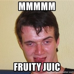 [10] guy meme - MMMMm fruity juic