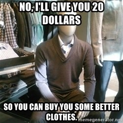 Trender Man - NO, I'LL GIVE YOU 20 DOLLARS SO YOU CAN BUY YOU SOME BETTER CLOTHES.