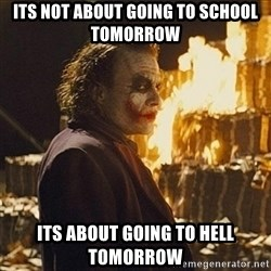 Joker sending a message - its not about going to school tomorrow its about going to hell tomorrow