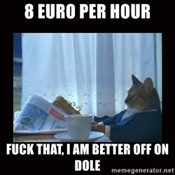 i should buy a boat cat - 8 euro per hour Fuck that, i am better off on dole
