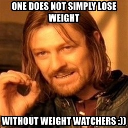 One Does Not Simply - one does not simply lose weight without weight watchers :))