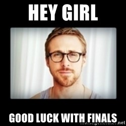 RYAN GOSLING GO STUDY - Hey Girl good luck with finals