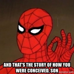 Spiderman Approves - and that's the story of how you were conceived, son