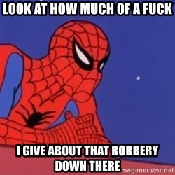 Leaning Spiderman - look at how much of a fuck i give about that robbery down there