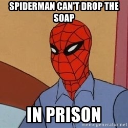 Gangsta Spiderman - spiderman can't drop the soap in prison