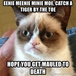 Grumpy Cat  - Eenie meenie minie moe, catch a tiger by the toe hope you get mauled to death