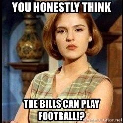 Angelica Santibañez - YOU HONESTLY THINK THE BILLS CAN PLAY FOOTBALL!?