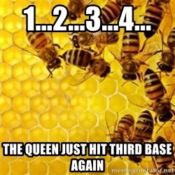 Honeybees - 1...2...3...4... The queen just hit third baSe again