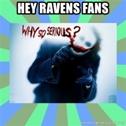 Why so serious? meme - Hey ravens fans