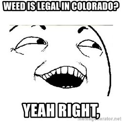 Yeah....Sure - WEED IS LEGAL IN COLORADO? YEAH RIGHT,