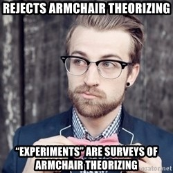 "Scumbag Analytic Philosopher - Rejects armchair theorizing ""experiments"" are surveys of armchair theorizing"