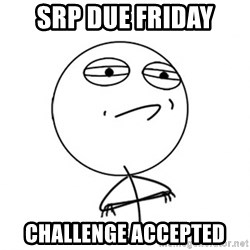 Challenge Accepted - srp due friday Challenge accepted