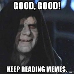 Creepy Emperor Palpatine - Good, Good! Keep REading memes.