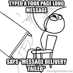 "Desk Flip Rage Guy - Typed a four page long message says ""message delivery failed"""
