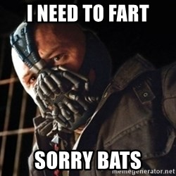 Only then you have my permission to die - I NEED TO FART SORRY BATS