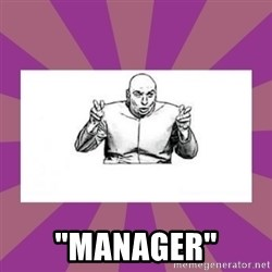 """'dr. evil' air quote -  """"MANAGER"""""""