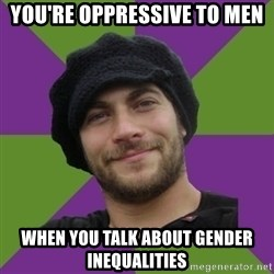 Anti Social Justice Aaron - you're oppressive to men when you talk about gender inequalities