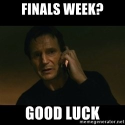 liam neeson taken - Finals week? Good Luck