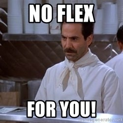 soup nazi - no flex for you!