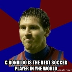 Lionel Messi -  C.ronaldo is the best soccer player in yhe world