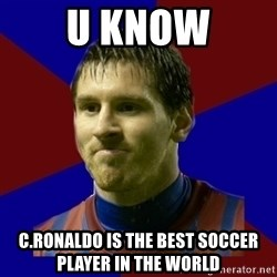 Lionel Messi - u know c.ronaldo is the best soccer player in the world