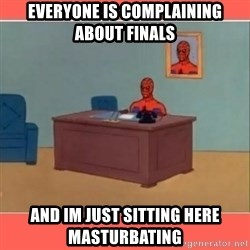 Masturbating Spider-Man - Everyone is complaining about finals and im just sitting here masturbating