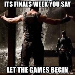 Bane Let the Games Begin - Its finals week you say let the games begin