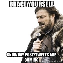 Winter is Coming - brace yourself snowday post/tweets are coming