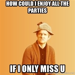 TIPICAL ABSURD - how could i enjoy all the parties if i only miss u