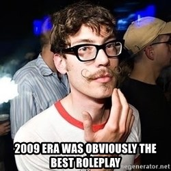 Super Smart Hipster - 2009 era was obviously the best roleplay