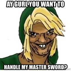 Link Pedreiro - ay gurl you want to handle my master sword?