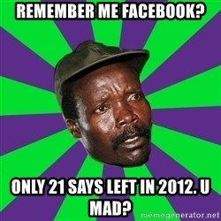 Mad Kony - remember me facebook? only 21 SAYS LEFT IN 2012. u mad?
