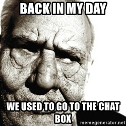Back In My Day - Back In My Day We Used to Go To the chat box