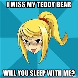 Horny Samus - i miss my teddy bear will you sleep with me?